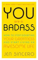 You are a bad ass how to stop doubting your greatness and start living an awesome life