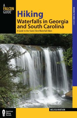 Hiking waterfalls in Georgia and South Carolina : a guide to the states' best waterfall hikes