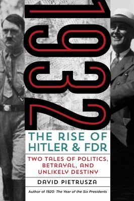1932: the rise of Hitler and FDR ; two tales of politics, betrayal, and unlikely destiny