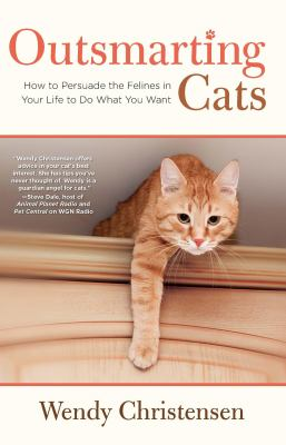 Outsmarting Cats How to Persuade the Felines in Your Life to Do What You Want
