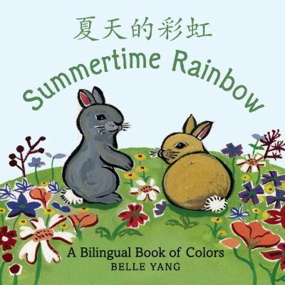 Summertime rainbow: a bilingual book of colors = Xia tian de cai hong