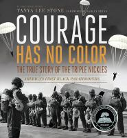 Courage has no color the true story of the Triple Nickles : America's first Black paratroopers