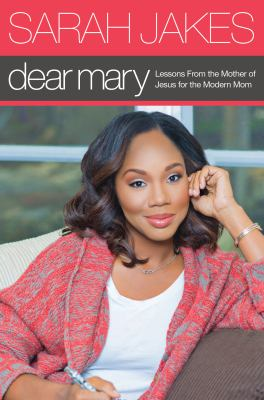 Dear Mary :  lessons from the mother of Jesus for the modern mom
