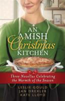 An Amish Christmas kitchen :  three novellas celebrating the warmth of the holiday : An Amish family Christmas by Leslie Gould : An Amish Christmas recipe box by Jan Drexler  :  An Unexpected Christmas gift by Kate Lloyd