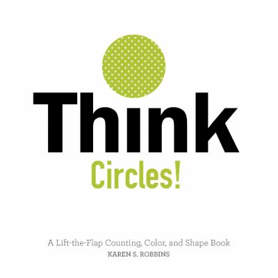Cover Image for Think circles! : a lift-the-flap counting, color, and shape book