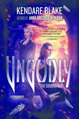 Ungodly : the goddess war: book three