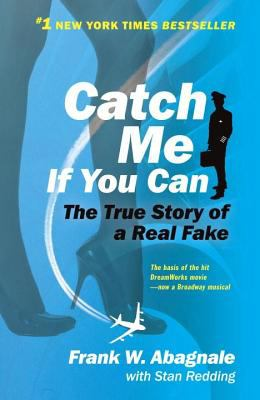 Catch me if you can: the amazing true story of the youngest and most daring con man in the history of fun and profit