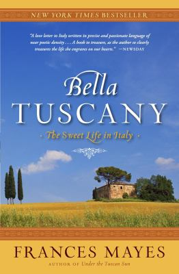 Bella Tuscany the Sweet Life in Italy