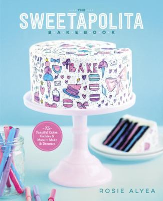 The sweetapolita bakebook :  75 fanciful cakes, cookies & more to make & decorate