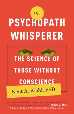 The Psychopath Whisperer the Science of Those Without Conscience