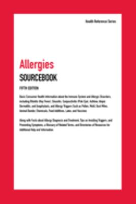 Allergies sourcebook :  basic consumer health information about the immune system and allergic disorders, including rhinitis (hay fever), sinusitis, conjunctivitis (pink eye), asthma, atopic dermatitis, and anaphylaxis, and allergy triggers such as pollen, mold, dust mites, animal dander, chemicals, food additives, latex and vaccines; along with facts about allergy diagnosis and treatment, tips on avoiding triggers,  and preventing symptoms, a glossary of related terms, and directories of resources for additional help and information