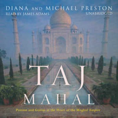 Taj Mahal passion and genius at the heart of the Moghul Empire