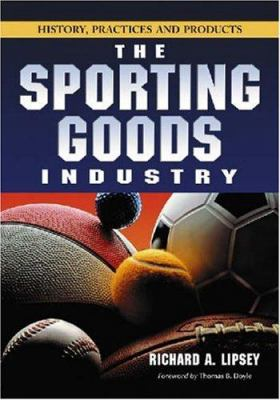 The sporting goods industry :  history, practices and products