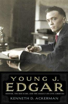 Young J. Edgar: Hoover, the red scare, and the assault on civil liberties
