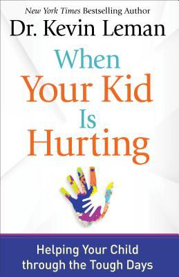When your kid is hurting :  helping your child through the tough days