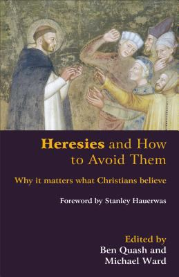 Heresies and how to avoid them : why it matters what Christians believe