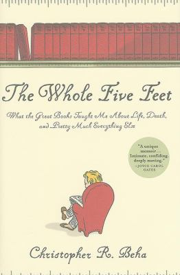 The whole five feet : what the great books taught me about life, death, and pretty much everything else