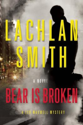 Bear is broken: a Leo Maxwell mystery
