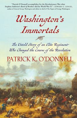 Washington's immortals: the untold story of an elite regiment who changed the course of the revolution