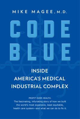 Code blue: inside America's medical industrial complex