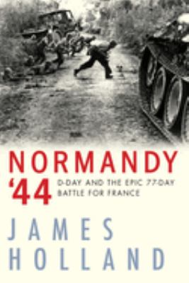 Normandy '44 : D-Day and the epic 77-day battle for France, a new history