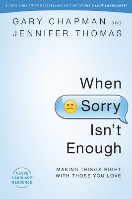 When sorry isn't enough : making things right with those you love
