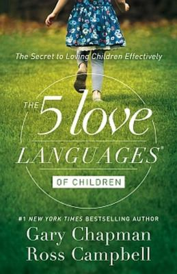 The 5 love languages of children : the secret to loving children effectively
