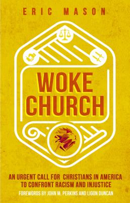 Woke church :  an urgent call for Christians in America to confront racism and injustice