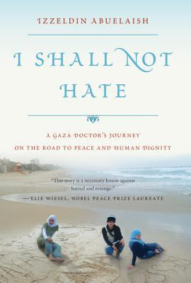 I shall not hate: a Gaza doctor's sacrifice on the road to peace and human dignity