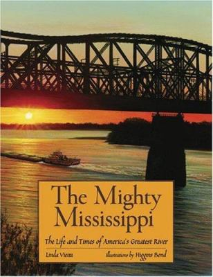 The mighty Mississippi :  the life and times of America's greatest river
