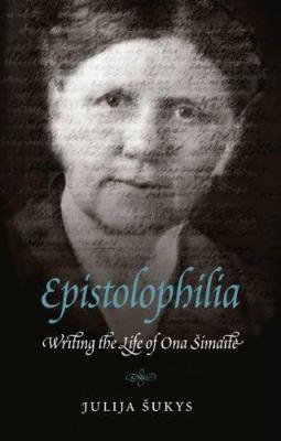 Epistolophilia :  writing the life of Ona éSimaitçe