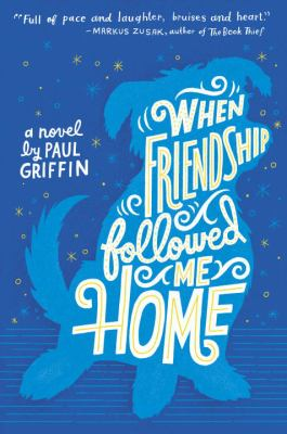 When friendship followed me home : a novel