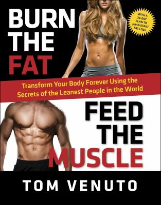 Burn the fat, feed the muscle : transform your body forever using the secrets of the leanest people in the world