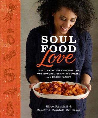 Soul food love: 100 years of cooking and eating in one Black family, with recipes
