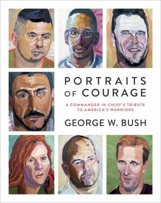 Portraits of courage : a commander in chief's tribute to America's warriors