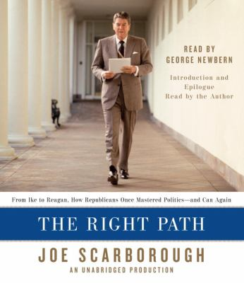 The Right Path from Ike to Reagan, How Republicans Once Mastered Politics-- and Can Again