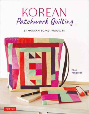 Korean patchwork quilting : 37 modern bojagi projects