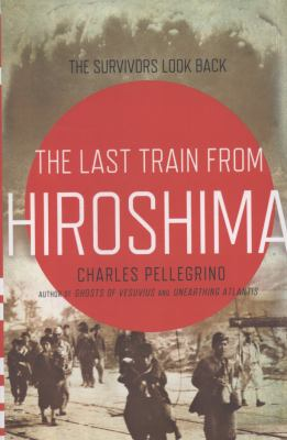 The last train from Hiroshima : the survivors look back