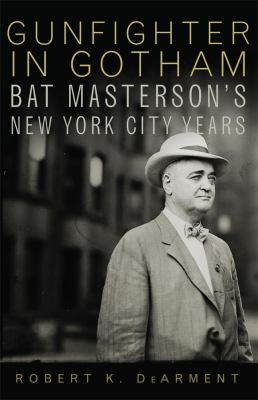 Gunfighter in Gotham: Bat Masterson's New York City years
