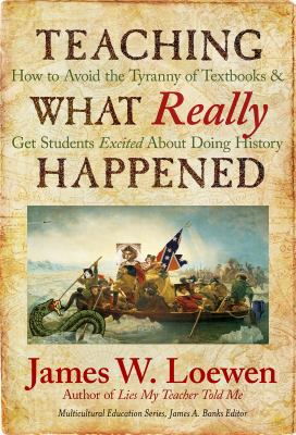 Teaching what really happened : how to avoid the tyranny of textbooks and get students excited about doing history