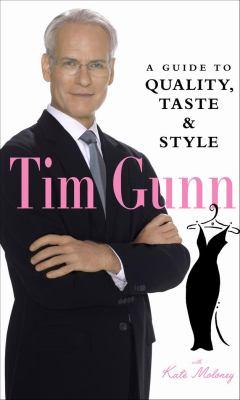 Tim Gunn: a guide to quality, taste, & style