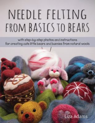 Book cover for NEEDLE FELTING: FROM BASICS TO BEARS