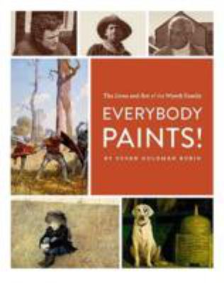 Everybody paints! : the lives and art of the Wyeth family