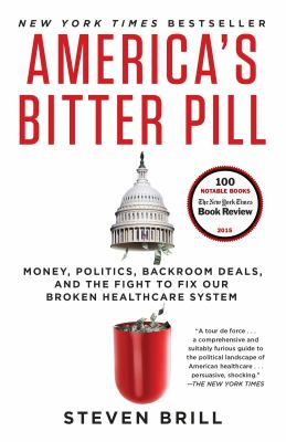 America's bitter pill : money, politics, backroom deals, and the fight to fix our broken healthcare system