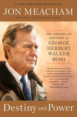 Destiny and power : the American odyssey of George Herbert Walker Bush