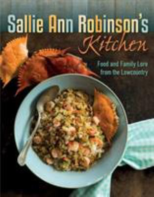 Sallie Ann Robinson's kitchen :  food & family lore from the Lowcountry