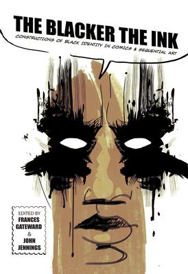 The blacker the ink :  constructions of black identity in comics and sequential art