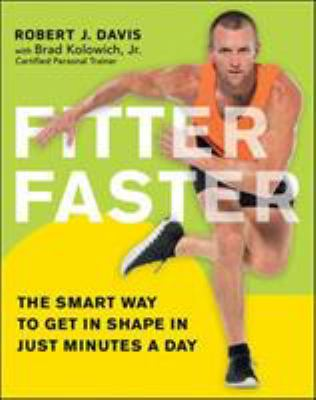 Fitter faster :  the smart way to get in shape in just minutes a day