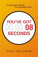 You've got 00:00:08 seconds : communication secrets for a distracted world