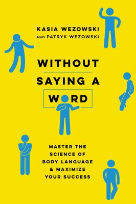 Without saying a word :  master the science of body language and maximize your success